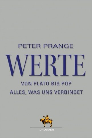 Werte: Von Plato Bis Pop:  Alles, Was Uns Verbindet