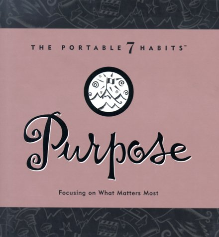 Purpose: Focusing On What Matters Most (Portable 7 Habits)