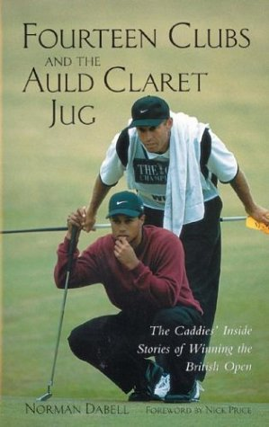 Fourteen Clubs and the Auld Claret Jug: The Caddies' Inside Stories of Winning the British Open