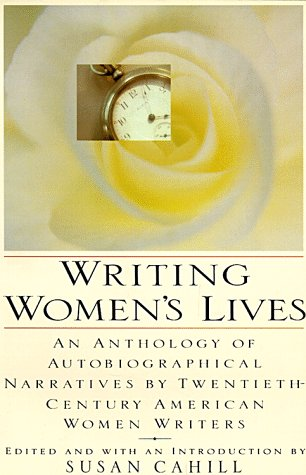 Writing Women's Lives: An Anthology Of Autobiographical Narratives By Twentieth Century American Women Writers