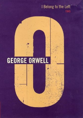 I Belong to the Left: 1945 (The Complete Works of George Orwell, Vol. 17)