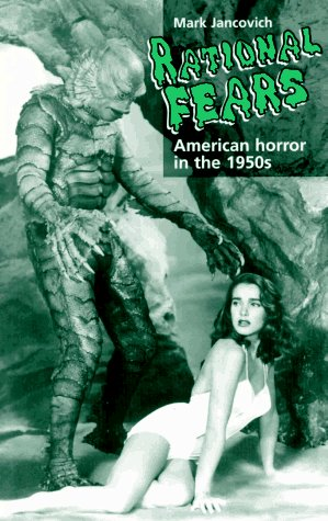 Rational Fears: American Horror in the 1950s by Mark Jancovich
