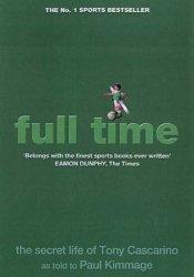Full Time: The Secret Life Of Tony Cascarino Pdf Book