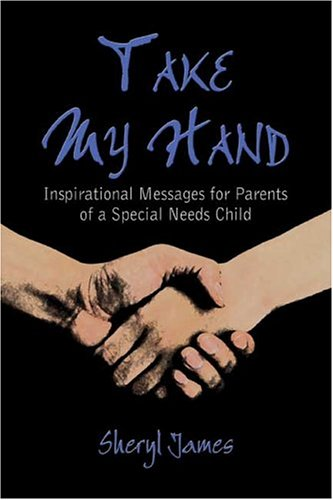 Take My Hand: Inspirational Messages for Parents of a Special Needs Child