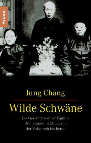 Wilde Schwäne: Die Geschichte einer Familie - Drei Frauen in China von der Kaiserzeit bis heute