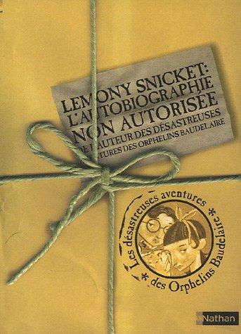 """Lemony Snicket : l'Autobiographie Non Autorisée de l'Auteur des """"Désastreuses Aventures des Orphelins Baudelaire"""""""