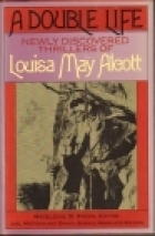A Double Life: Newly Discovered Thrillers of Louisa May Alcott