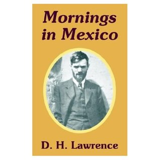 Mornings in Mexico & Etruscan Places