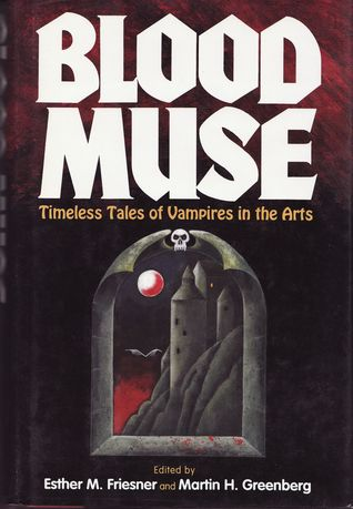 Blood Muse: Timeless Tales of Vampires in the Arts