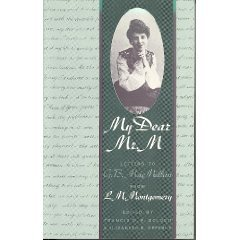 My Dear Mr. M: Letters to G.B. Macmillan from L.M. Montgomery