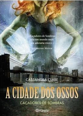 A Cidade dos Ossos (Caçadores de Sombras, #1)