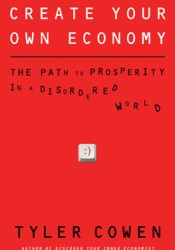 Create Your Own Economy: The Path to Prosperity in a Disordered World Pdf Book