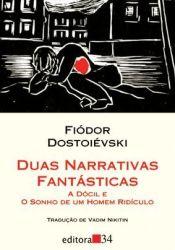 Duas Narrativas Fantásticas: A Dócil e O Sonho de Um Homem Ridículo Pdf Book