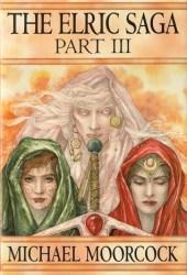 The Elric Saga Part III (Elric Saga, #8-9)