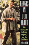 Ghosts in Our Blood: With Malcolm X in Africa, England, and the Caribbean