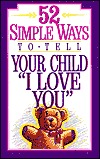 """52 Simple Ways to Tell Your Child """"I Love You"""""""