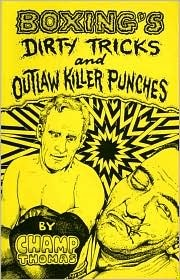 Boxing's Dirty Tricks and Outlaw Killer Punches