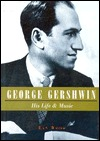 George Gershwin: His Life and Music