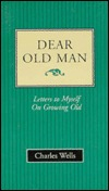 Dear Old Man: Letters to Myself on Growing Old