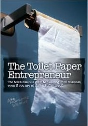 The Toilet Paper Entrepreneur: The Tell-It-Like-It-Is Guide to Cleaning Up in Business, Even If You Are at the End of Your Roll Pdf Book