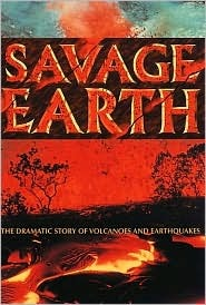 Savage Earth: The Dramatic Story of Volcanoes and Earthquakes