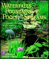 Waterfalls, Fountains, Pools and Streams: Designing and Building Water Features in Your Garden