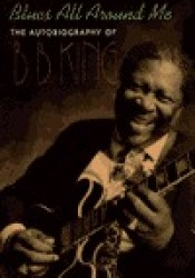 Blues All Around Me: The Autobiography of B.B. King Pdf Book