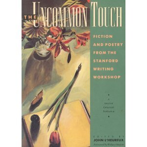 The Uncommon Touch: Fiction And Poetry From The Stanford Writing Workshop