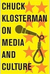 Chuck Klosterman on Media and Culture: A Collection of Previously Published Essays