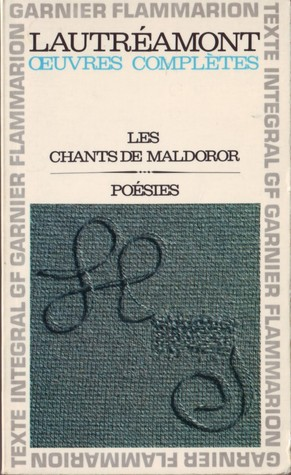 Les Chants de Maldoror; Poésies; Lettres