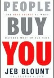 People Buy You: The Real Secret to What Matters Most in Business Pdf Book