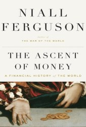 The Ascent of Money: A Financial History of the World Pdf Book