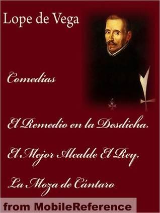 Comedias: El Remedio en la Desdicha / El Mejor Alcalde el Rey / La Moza de Cántaro