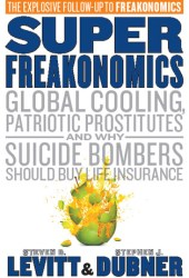 SuperFreakonomics: Global Cooling, Patriotic Prostitutes And Why Suicide Bombers Should Buy Life Insurance Pdf Book