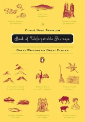 The Condé Nast Traveler Book of Unforgettable Journeys: Great Writers on Great Places Pdf Book