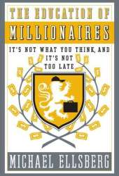 The Education of Millionaires: It's Not What You Think and It's Not Too Late Pdf Book