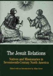 The Jesuit Relations: Natives and Missionaries in Seventeenth-Century North America Pdf Book