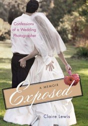 Exposed: Confessions of a Wedding Photographer: A Memoir Pdf Book