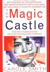 The Magic Castle: A Mother's Harrowing True Story Of Her Adoptive Son's Multiple Personalities-- And The Triumph Of Healing Pdf Book