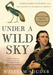 Under a Wild Sky: John James Audubon and the Making of The Birds of America Pdf Book