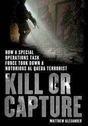 Kill or Capture: How a Special Operations Task Force Took Down a Notorious al Qaeda Terrorist Pdf Book