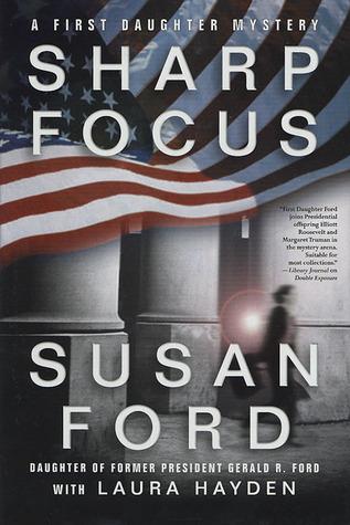 Sharp Focus: A First Daughter Mystery