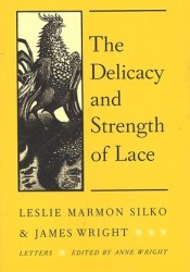 The Delicacy and Strength of Lace: Letters Between Leslie Marmon Silko and James Wright Pdf Book