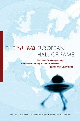 The SFWA European Hall of Fame: Sixteen Contemporary Masterpieces of Science Fiction  from the Continent