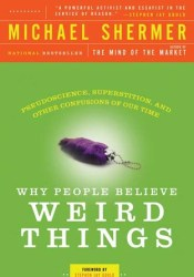 Why People Believe Weird Things: Pseudoscience, Superstition, and Other Confusions of Our Time Pdf Book