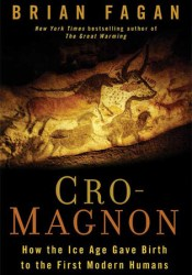 Cro-Magnon: How the Ice Age Gave Birth to the First Modern Humans Pdf Book