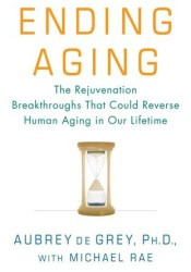 Ending Aging: The Rejuvenation Breakthroughs That Could Reverse Human Aging in Our Lifetime Pdf Book