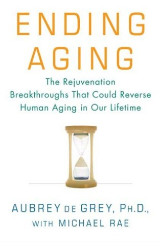 Ending Aging: The Rejuvenation Breakthroughs That Could Reverse Human Aging in Our Lifetime Book Pdf ePub