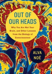 Out of Our Heads: Why You Are Not Your Brain, and Other Lessons from the Biology of Consciousness Pdf Book