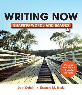 Writing Now with 2009 MLA and 2010 APA Updates: Shaping Words and Images